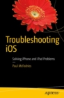 Troubleshooting iOS : Solving iPhone and iPad Problems - eBook