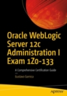 Oracle WebLogic Server 12c Administration I Exam 1Z0-133 : A Comprehensive Certification Guide - Book