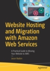 Website Hosting and Migration with Amazon Web Services : A Practical Guide to Moving Your Website to AWS - Book