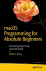 macOS Programming for Absolute Beginners : Developing Apps Using Swift and Xcode - eBook