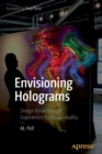 Envisioning Holograms : Design Breakthrough Experiences for Mixed Reality - Book