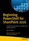 Beginning PowerShell for SharePoint 2016 : A Guide for Administrators, Developers, and DevOps Engineers - eBook