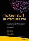The Cool Stuff in Premiere Pro : Learn advanced editing techniques to dramatically speed up your workflow - Book
