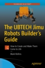The UBTECH Jimu Robots Builder's Guide : How to Create and Make Them Come to Life - eBook