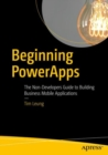 Beginning PowerApps : The Non-Developers Guide to Building Business Mobile Applications - eBook