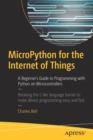 MicroPython for the Internet of Things : A Beginner's Guide to Programming with Python on Microcontrollers - Book