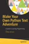 Make Your Own Python Text Adventure : A Guide to Learning Programming - Book