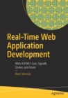 Real-Time Web Application Development : With ASP.NET Core, SignalR, Docker, and Azure - Book