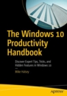 The Windows 10 Productivity Handbook : Discover Expert Tips, Tricks, and Hidden Features in Windows 10 - eBook