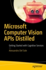 Microsoft Computer Vision APIs Distilled : Getting Started with Cognitive Services - Book
