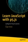 Learn JavaScript with p5.js : Coding for Visual Learners - Book