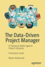 The Data-Driven Project Manager : A Statistical Battle Against Project Obstacles - Book