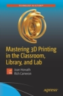 Mastering 3D Printing in the Classroom, Library, and Lab - Book