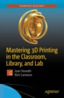 Mastering 3D Printing in the Classroom, Library, and Lab - eBook