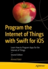 Program the Internet of Things with Swift for iOS : Learn How to Program Apps for the Internet of Things - Book
