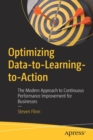 Optimizing Data-to-Learning-to-Action : The Modern Approach to Continuous Performance Improvement for Businesses - Book