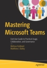 Mastering Microsoft Teams : End User Guide to Practical Usage, Collaboration, and Governance - Book