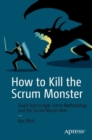 How to Kill the Scrum Monster : Quick Start to Agile Scrum Methodology and the Scrum Master Role - Book