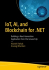 IoT, AI, and Blockchain for .NET : Building a Next-Generation Application from the Ground Up - Book