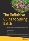 The Definitive Guide to Spring Batch : Modern Finite Batch Processing in the Cloud - Book