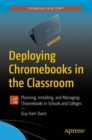 Deploying Chromebooks in the Classroom : Planning, Installing, and Managing Chromebooks in Schools and Colleges - eBook