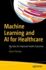 Machine Learning and AI for Healthcare : Big Data for Improved Health Outcomes - eBook