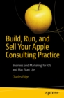 Build, Run, and Sell Your Apple Consulting Practice : Business and Marketing for iOS and Mac Start Ups - eBook