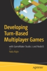 Developing Turn-Based Multiplayer Games : with GameMaker Studio 2 and NodeJS - Book