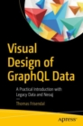 Visual Design of GraphQL Data : A Practical Introduction with Legacy Data and Neo4j - eBook