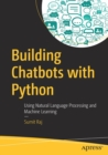 Building Chatbots with Python : Using Natural Language Processing and Machine Learning - Book