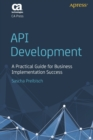 API Development : A Practical Guide for Business Implementation Success - Book