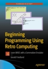 Beginning Programming Using Retro Computing : Learn BASIC with a Commodore Emulator - Book
