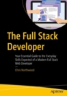 The Full Stack Developer : Your Essential Guide to the Everyday Skills Expected of a Modern Full Stack Web Developer - eBook