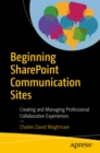 Beginning SharePoint Communication Sites : Creating and Managing Professional Collaborative Experiences - eBook