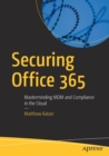 Securing Office 365 : Masterminding MDM and Compliance in the Cloud - Book
