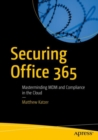 Securing Office 365 : Masterminding MDM and Compliance in the Cloud - eBook