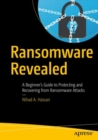 Ransomware Revealed : A Beginner's Guide to Protecting and Recovering from Ransomware Attacks - eBook