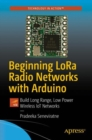 Beginning LoRa Radio Networks with Arduino : Build Long Range, Low Power Wireless IoT Networks - eBook
