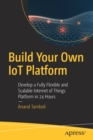 Build Your Own IoT Platform : Develop a Fully Flexible and Scalable Internet of Things Platform in 24 Hours - Book