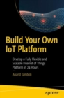 Build Your Own IoT Platform : Develop a Fully Flexible and Scalable Internet of Things Platform in 24 Hours - eBook