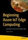 Beginning Azure IoT Edge Computing : Extending the Cloud to the Intelligent Edge - eBook
