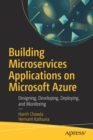 Building Microservices Applications on Microsoft Azure : Designing, Developing, Deploying, and Monitoring - Book