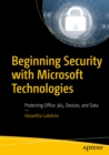 Beginning Security with Microsoft Technologies : Protecting Office 365, Devices, and Data - eBook