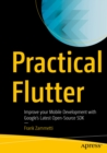 Practical Flutter : Improve your Mobile Development with Google's Latest Open-Source SDK - eBook
