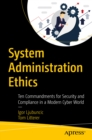 System Administration Ethics : Ten Commandments for Security and Compliance in a Modern Cyber World - eBook