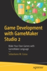 Game Development with GameMaker Studio 2 : Make Your Own Games with GameMaker Language - Book