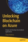 Unlocking Blockchain on Azure : Design and Develop Decentralized Applications - Book