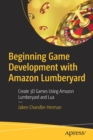 Beginning Game Development with Amazon Lumberyard : Create 3D Games Using Amazon Lumberyard and Lua - Book