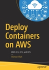 Deploy Containers on AWS : With EC2, ECS, and EKS - Book