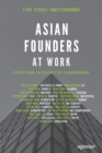Asian Founders at Work : Stories from the Region's Top Technopreneurs - Book